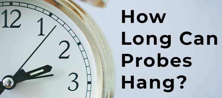 How Long Can Probes Hang?