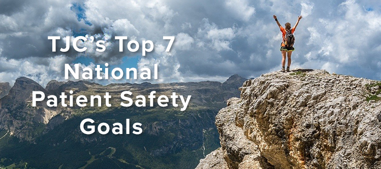 TJCs Top 7 National Patient Safety Goals for 2021